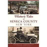 Historic Tales of Seneca County, New York by Gable, Walter, 9781467136549
