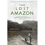 The Lost Amazon A Rare Photographic Journey Through an Uncharted Land by Schultes, Richard Evans; Davis, Wade; Murray, Chris; Weil, Andrew, 9781608876549