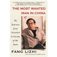 The Most Wanted Man in China My Journey from Scientist to Enemy of the State by Lizhi, Fang; Link, Perry, 9781250116550