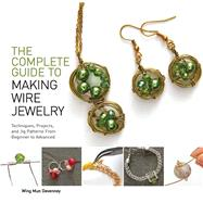 The Complete Guide to Making Wire Jewelry: Techniques, Projects, and Jig Patterns from Beginner to Advanced by Devenney, Wing Mun, 9781438006550