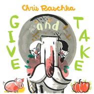 Give and Take by Raschka, Chris; Raschka, Chris, 9781442416550