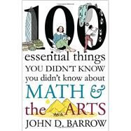 100 Essential Things You Didn't Know You Didn't Know About Math and the Arts by Barrow, John D., 9780393246551
