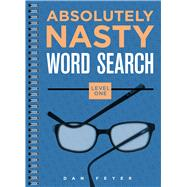Absolutely Nasty® Word Search, Level One by Feyer, Dan, 9781454906551