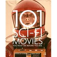 101 Sci-fi Movies You Must See Before You Die by Schneider, Steven Jay, 9781845436551