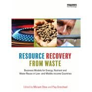 Resource Recovery from Waste: Business Models for Energy, Nutrient and Water Reuse in Low- and Middle-income Countries by Otoo; Miriam, 9781138016552