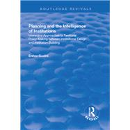 Planning and the Intelligence of Institutions: Interactive Approaches to Territorial Policy-Making Between Institutional Design and Institution-Building by Gualini,Enrico, 9781138706552