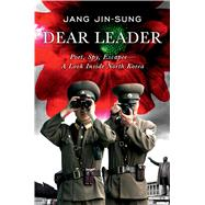 Dear Leader: Poet, Spy, Escapee-A Look Inside North Korea by Jin-Sung, Jang; Lee, Shirley, 9781476766553