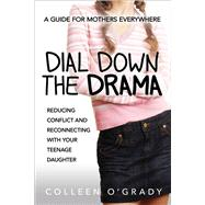 Dial Down the Drama by O'grady, Colleen, 9780814436554
