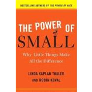 The Power of Small by THALER, LINDA KAPLANKOVAL, ROBIN, 9780385526555