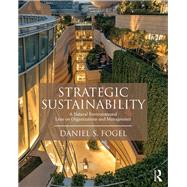 Strategic Sustainability: A Natural Environmental Lens on Organizations and Management by Fogel; Daniel, 9781138916555