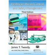 Healthcare Hazard Control and Safety Management, Third Edition by Tweedy; James T., 9781482206555