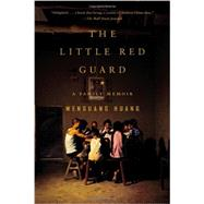 The Little Red Guard A Family Memoir by Huang, Wenguang, 9781594486555