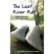 The Last River Rat by Bestul, J. Scott; Salwey, Kenny; Salwey, Mary, 9781938486555