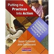 Putting the Practices into Action : Implementing the Common Core Standards for Mathematical Practice, K-8 by O'Connell, Susan; Sangiovanni, John, 9780325046556