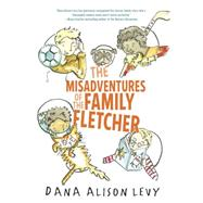The Misadventures of the Family Fletcher by Levy, Dana Alison, 9780385376556