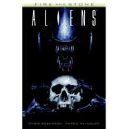 Aliens: Fire and Stone by Roberson, Chris; Reynolds, Patric, 9781616556556