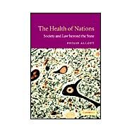 The Health of Nations: Society and Law beyond the State by Philip Allott, 9780521816557