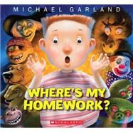 Where's My Homework? by Garland, Michael, 9780545436557