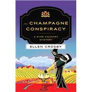 The Champagne Conspiracy A Wine Country Mystery by Crosby, Ellen, 9781250076557