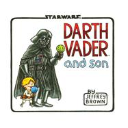 Darth Vader and Son by Brown, Jeffrey, 9781452106557