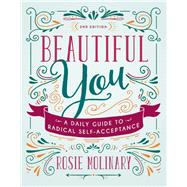 Beautiful You A Daily Guide to Radical Self-Acceptance by Molinary, Rosie, 9781580056557