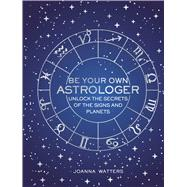 Be Your Own Astrologer by Watters, Joanna, 9781782496557