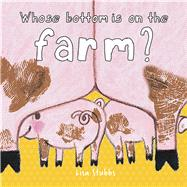 Whose Butt Is On the Farm? A Lift-the-Flap Book by Stubbs, Lisa, 9781910716557