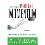 The Power of Unstoppable Momentum by Fullan, Michael; Edwards, Mark A., 9781942496557