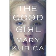 The Good Girl by Kubica, Mary, 9780778316558