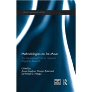 Methodologies on the Move: The Transnational Turn in Empirical Migration Research by Amelina; Anna, 9781138676558