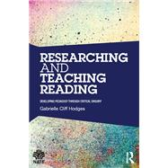 Researching and Teaching Reading: Developing pedagogy through critical enquiry by Cliff Hodges; Gabrielle, 9781138816558