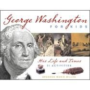 George Washington for Kids; His Life and Times with 21 Activities by Unknown, 9781556526558