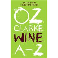 Oz Clarke Wine A-Z by Clarke, Oz, 9781910496558