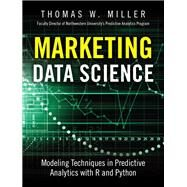 Marketing Data Science Modeling Techniques in Predictive Analytics with R and Python by Miller, Thomas W., 9780133886559