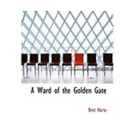 A Ward of the Golden Gate by Harte, Bret, 9780554876559