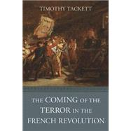 The Coming of the Terror in the French Revolution by Tackett, Timothy, 9780674736559