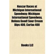 Nascar Races at Michigan International Speedway : Michigan International Speedway, Heluva Good! Sour Cream Dips 400, Carfax 400 by , 9781155566559