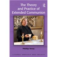 The Theory and Practice of Extended Communion by Tovey,Phillip, 9781138246560