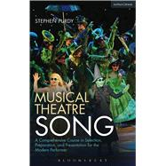 Musical Theatre Song A Comprehensive Course in Selection, Preparation, and Presentation for the Modern Performer by Purdy, Stephen, 9781472566560