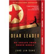 Dear Leader My Escape from North Korea by Jin-Sung, Jang; Lee, Shirley, 9781476766560