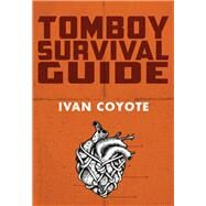 Tomboy Survival Guide by Coyote, Ivan, 9781551526560