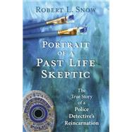 Portrait of a Past Life Skeptic by Snow, Robert L., 9780738746562