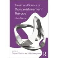 The Art and Science of Dance/Movement Therapy: Life is Dance by Chaiklin; Sharon, 9780415996563