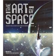 The Art of Space: The History of Space Art, from the Earliest Visions to the Graphics of the Modern Era by Miller, Ron; Porco, Carolyn; Durda, Dan, 9780760346563