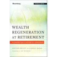 Wealth Regeneration at Retirement : Planning for a Lifetime of Leadership
