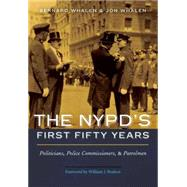 The Nypd's First Fifty Years: Politicians, Police Commissioners, and Patrolmen by Whalen, Bernard; Whalen, Jon; Bratton, William J., 9781612346564