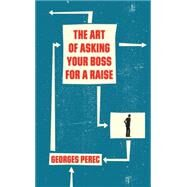 The Art of Asking Your Boss for a Raise by PEREC, GEORGESBELLOS, DAVID, 9781784786564