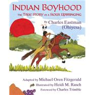 Indian Boyhood by Eastman, Charles Alexander; Fitzgerald, Michael Oren; Rasch, Heidi M.; Trimble, Charles E., 9781937786564