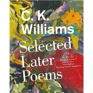 Selected Later Poems by Williams, C. K.; Clark, Jeff, 9780374536565