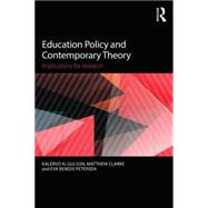 Education Policy and Contemporary Theory: Implications for research by Gulson; Kalervo N., 9780415736565
